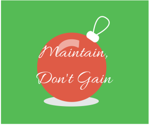 Maintain, Don't Gain