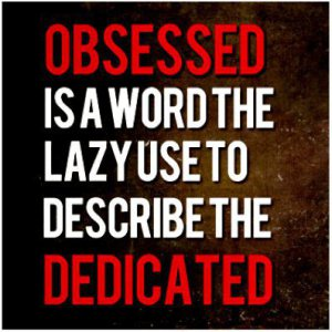obbsessed-is-the-word-lazy-use-to-describe-the-decicated